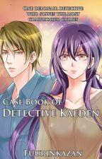 Case Book of Detective Kaeden (#wattys2018) by Fuurinkazan