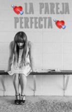 LA PAREJA PERFECTA by saritta228