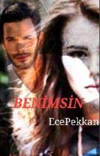 BENİMSİN (TAMAMLANDI)  by EcePekkan