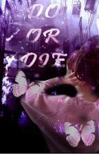 Do or die  by mars_angel