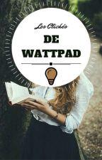 Les Clichés de Wattpad by Iamthespring