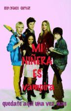 MI NIÑERA ES  VAMPIRA FANFIC by felicityfornow2810