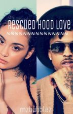 Rescued Hood Love (August alsina & Kehlani Love story)  by mzbubblez