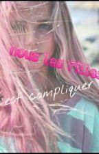 Nous Les Filles, C'est Compliquer by susanne182