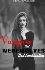 Vampires and Werewolves, Bad Combination by kittycrazycatsam