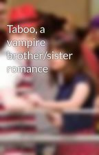 Taboo, a vampire brother/sister romance by adrihummel
