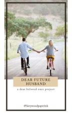 Dear Future Husband by fairywoodpaperink