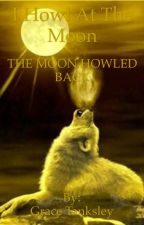 I howl at the moon. The moon howls back.  by GtAwesomeness