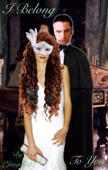 I Belong to You (Phantom of the Opera Fanfiction)