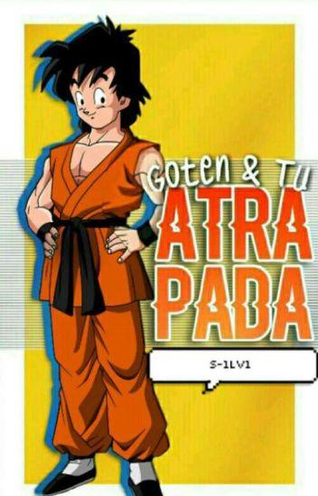 Atrapada •Goten Y Tu•