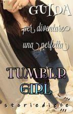 Guida Per Diventare Una Perfetta Tumblr Girl by storiediele