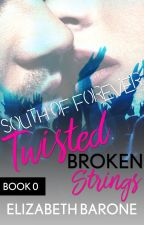 Twisted Broken Strings (South of Forever, Book 0) by elizabethbarone