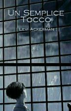 Un Semplice Tocco || Levi Ackerman || ERERI/RIREN by _NowNothing_