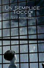Un Semplice Tocco || Levi Ackerman || ERERI/RIREN by -akai_ito-
