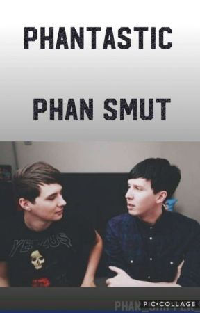 Phantastic Phan Smut by phan_shipper_