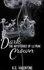 Dark Crown (The Mysteries of Llyrak #1) by reeseaxford
