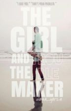 The Girl and The Troublemaker  by Elaina_Garza