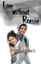 Love without Reason (5/5 END COMPLETE) by novicabm