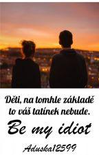 Be My Idiot by aduska12599