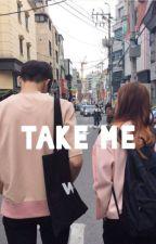 take me by wanttokissmyfav