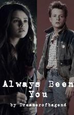 Always Been You by dreamerofbagend