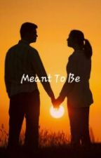 Meant To Be by bigfootsgirlfriend50