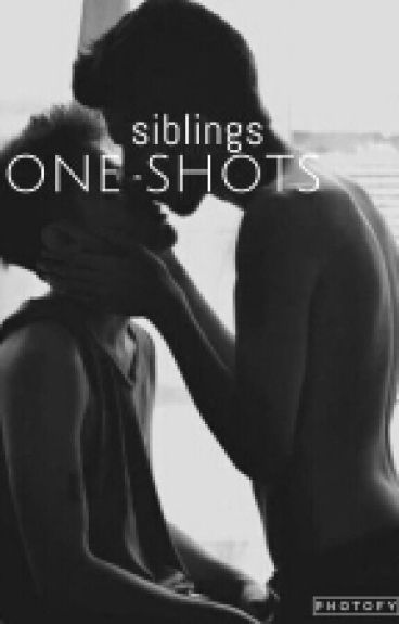 •Siblings One Shots {Rated R}•