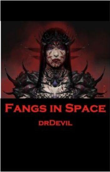 Fangs in Space