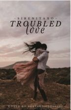 Troubled Love by sirenitaxo