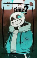 BAD TIME?-Sans Y Tu (One Shot)- by Dogy_Fiction
