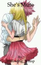 She's Mute A NaLu Story by Willowing_Whisp
