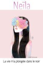 TOME I • Chronique de Neïla « La vie m'a plongé dans le noir »  by unechroniqueuze