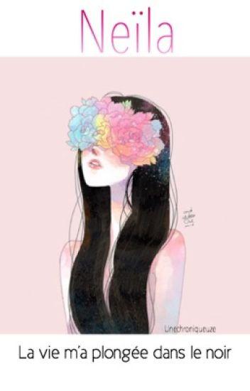 Chronique de Neïla « La vie m'a plongé dans le noir » RÉECRITURE