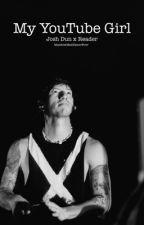 My Youtube Girl - Josh Dun X Reader by MaddestMadHatterEver