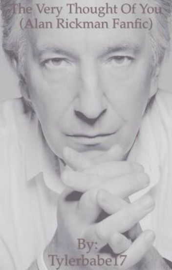 The Very Thought of You. (Alan Rickman Fanfic)