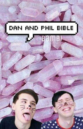 The Dan and Phil bible  by y0ungg0ds
