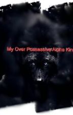 My Over Possessive Alpha King(Teacher/Student) rated r by littlemsmoffett