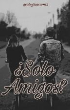 ¿solo amigos?  - Serie: Partes De Un Diario (#1) by alegriasam12