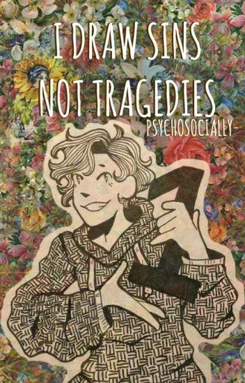 i draw sins not tragedies [1]