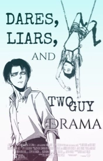 Dares, Liars, and Two-Guy Drama [Levi x Reader x Eren] AU
