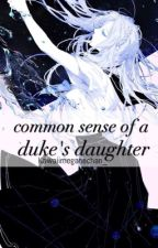 Common Sense of a Duke's Daughter by kawaiimeganechan_