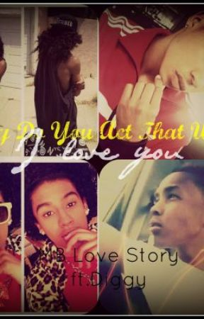 Why Do You Act That Way...I Love You (MB LOVE STORY Ft.Diggy) by MizzNini813