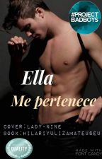 ella me pertenece #Ella Me Pertenece [EMP#1] by HilariYulizaMateusEu