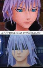 A New Dawn to an Everlasting Love (Riku x reader)  by KHismylife