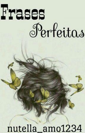 Frases Perfeitas by nutella_amo1234