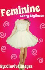 Feminine (Larry Stylinson BoyxBoy) by clarivellreyes