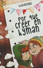 Por qué creer en Kyman by SweetMelodyQueen