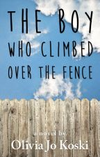 The Boy Who Climbed Over The Fence by TheLifeOfJo