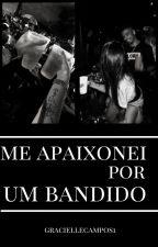 Me Apaixonei Por Um Bandido by GracielleCampos1