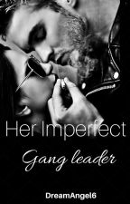 Her Imperfect Gangleader(#Wattys2016) by DreamAngel6